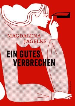 Ein gutes Verbrechen von Jagelke,  Magdalena