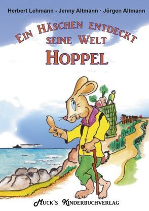 Ein Häschen entdeckt seine Welt – Hoppel von Altmann,  Jenny, Altmann,  Jörgen, Lehmann,  Herbert