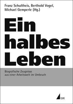 Ein halbes Leben von Gemperle,  Michael, Schultheis,  Franz, Vogel,  Berthold