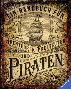 Ein Handbuch für Abenteurer, Freibeuter und Piraten von Schwendemann,  Andrea, Tessmann,  Dorina