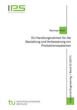 Ein Handlungsrahmen für die Gestaltung und Verbesserung von Produktionssystemen von Roth,  Norman