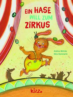 Ein Hase will zum Zirkus von Behnke,  Andrea, Hammerle,  Nina
