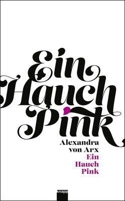 Ein Hauch Pink von von Arx,  Alexandra