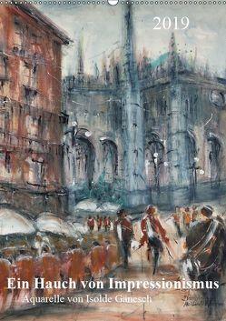 Ein Hauch von Impressionismus – Aquarelle von Isolde Gänesch (Wandkalender 2019 DIN A2 hoch) von Gänesch,  Isolde