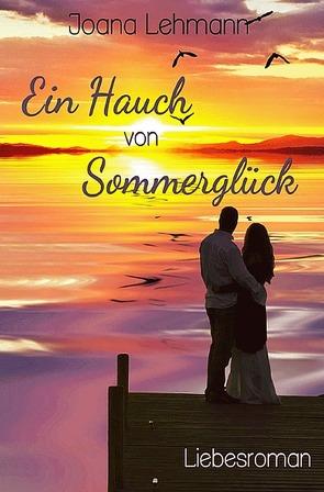 Ein Hauch von Sommerglück von Lehmann,  Joana