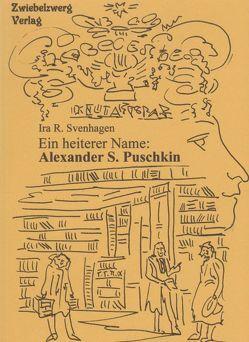 Ein heiterer Name: Alexander S. Puschkin von Svenhagen,  Ira R