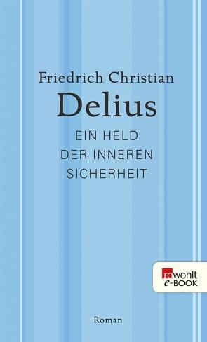 Ein Held der inneren Sicherheit von Delius,  Friedrich Christian
