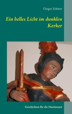 Ein helles Licht im dunklen Kerker von Schürer,  Gregor