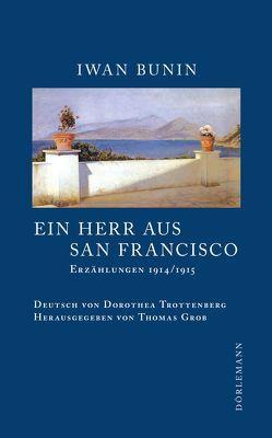 Ein Herr aus San Francisco von Bunin,  Iwan, Grob,  Thomas, Trottenberg,  Dorothea
