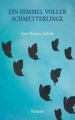 Ein Himmel voller Schmetterlinge von Zufelde,  Ester Bianka