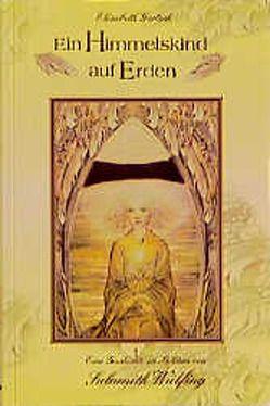 Ein Himmelskind auf Erden von Gertsch,  Elisabeth, Wülfing,  Sulamith