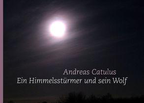 Ein Himmelsstürmer und sein Wolf von Catulus,  Andreas