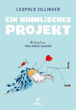 Ein himmlisches Projekt von Hauser,  Tina Aimée, Zillinger,  Leopold