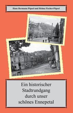 Ein historischer Spaziergang durch unser schönes Ennepetal von Fischer-Pöpsel,  Helma, Pöpsel,  Hans-Hermann