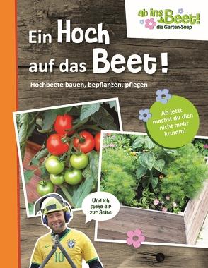 Ein Hoch auf das Beet! ab ins Beet! die Garten-Soap von Scholz,  Claus