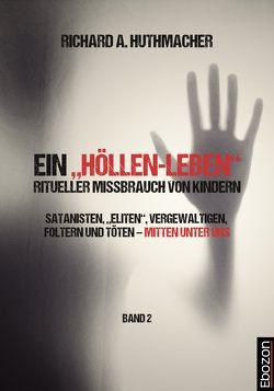 """Ein """"Höllen-Leben"""": ritueller Missbrauch von Kindern / Ein """"Höllen-Leben"""": ritueller Missbrauch von Kindern (Band 2) von Huthmacher,  Richard A."""
