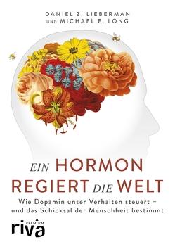 Ein Hormon regiert die Welt von Lieberman,  Daniel Z., Long,  Michael E.
