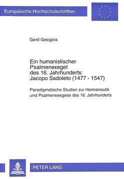 Ein humanistischer Psalmenexeget des 16. Jahrhunderts:- Jacopo Sadoleto (1477-1547) von Gesigora,  Gerd
