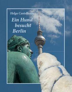 Ein Hund besucht Berlin von Castellanos,  Helga