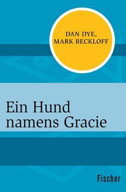 Ein Hund namens Gracie von Becker,  Astrid, Beckloff,  Mark, Cundiff,  Meg, Dye,  Dan