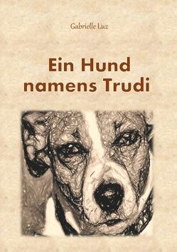 Ein Hund namens Trudi von Luz,  Gabrielle