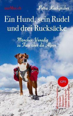 Ein Hund, sein Rudel und drei Rucksäcke von Kochgruber,  Petra