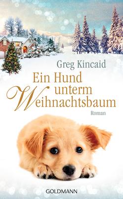 Ein Hund unterm Weihnachtsbaum von Kincaid,  Greg, Schumitz,  Angela