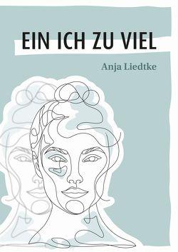 Ein Ich zu viel von Liedtke,  Anja