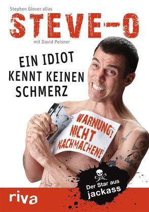 """Ein Idiot kennt keinen Schmerz von Glover,  Stephen """"Steve-O"""", Peisner,  David"""