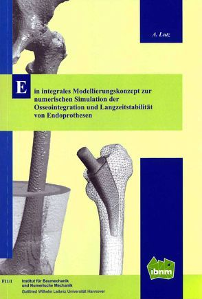 Ein integrales Modellierungskonzept zur numerischen Simulation der Osseointegration und Langzeitsstabilität von Endoprothersen von Lutz,  André, Prof. Dr.-Ing. Nackenhorst,  Udo