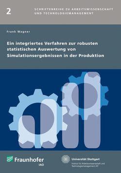 Ein integriertes Verfahren zur robusten statistischen Auswertung von Simulationsergebnissen in der Produktion. von Wagner,  Frank
