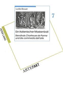 Ein italienischer Maskenball- Stendhals «Chartreuse de Parme» und die «commedia dell'arte» von Bauer,  Lydia