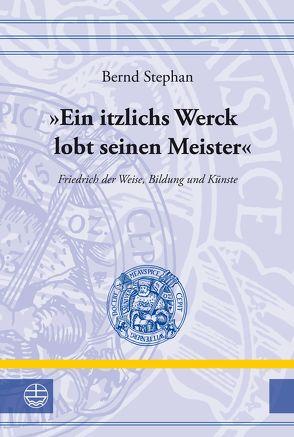 """""""Ein itzlichs Werck lobt seinen Meister"""" von Stephan,  Bernd"""