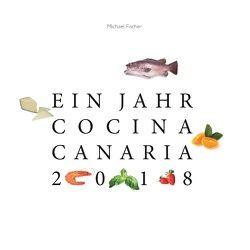 Ein Jahr Cocina Canaria 2018 von Fischer,  Michael