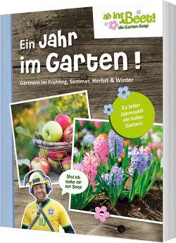 Ein Jahr im Garten. ab ins Beet! die Garten-Soap von Scholz,  Claus