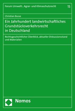 Ein Jahrhundert landwirtschaftliches Grundstücksverkehrsrecht in Deutschland von Busse,  Christian