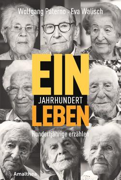 Ein Jahrhundert Leben von Paterno,  Wolfgang, Walisch,  Eva