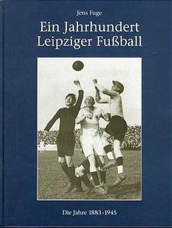 Ein Jahrhundert Leipziger Fussball von Fuge,  Jens