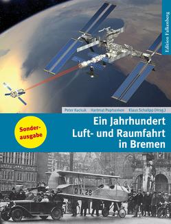 Ein Jahrhundert Luft- und Raumfahrt in Bremen von Kuckuk,  Peter, Pophanken,  Hartmut, Schalipp,  Klaus