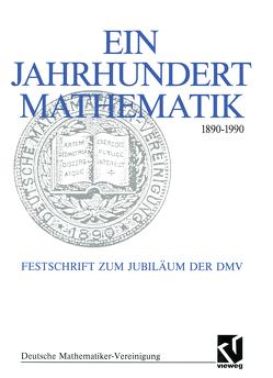 Ein Jahrhundert Mathematik 1890 – 1990 von Fischer,  Gerd, Hirzebruch,  Friedrich, Scharlau,  Winfried, Törnig,  Willi