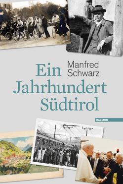 Ein Jahrhundert Südtirol von Schwarz,  Manfred