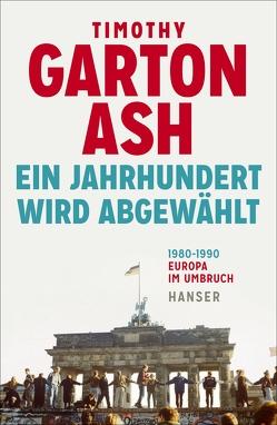 Ein Jahrhundert wird abgewählt von Badal,  Yvonne, Garton Ash,  Timothy, Wirthensohn,  Andreas