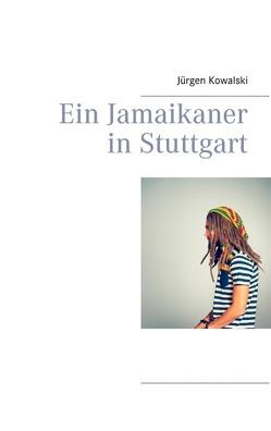 Ein Jamaikaner in Stuttgart von Kowalski,  Jürgen