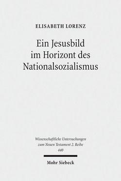 Ein Jesusbild im Horizont des Nationalsozialismus von Lorenz,  Elisabeth