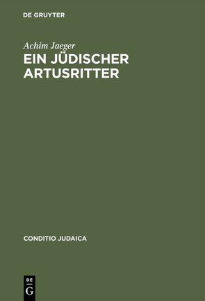Ein jüdischer Artusritter von Jaeger,  Achim
