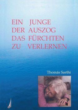 Ein Junge, der auszog das Fürchten zu verlernen von Sarthi,  Thomás