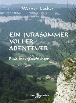 Ein Jurasommer voller Abenteuer von Werner,  Lacker