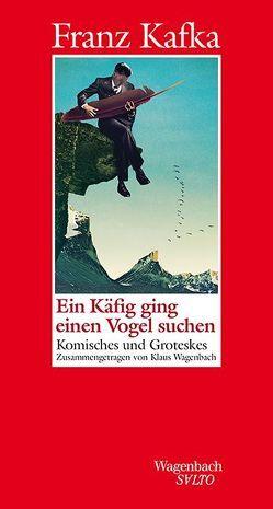 Ein Käfig ging einen Vogel suchen von Kafka,  Franz, Wagenbach,  Klaus