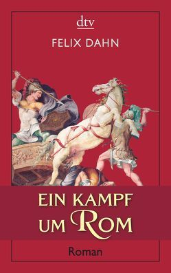 Ein Kampf um Rom von Dahn,  Felix