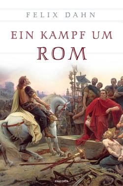 Ein Kampf um Rom (vollständige Ausgabe) von Dahn,  Felix